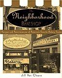 The Neighborhood Bake Shop: Recipes and Reminiscences of America's Favorite Bakery Treats