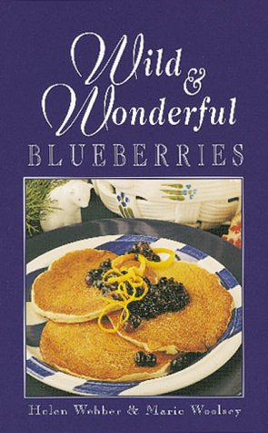 Wild & Wonderful Blueberries by Helen Webber, Marie Woolsey, Ross Hutchinson, Margo Embury