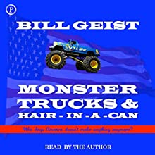 Monster Trucks & Hair-In-A-Can: Who Says America Doesn't Make Anything Anymore? (       UNABRIDGED) by Bill Geist Narrated by Bill Geist
