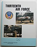 Thirteenth Air Force Story ... in World War II