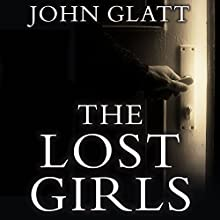 The Lost Girls: The True Story of the Cleveland Abductions and the Incredible Rescue of Michelle Knight, Amanda Berry, and Gina Dejesus Audiobook by John Glatt Narrated by Shaun Grindell