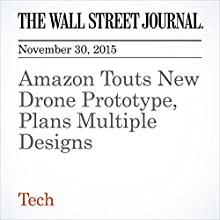 Amazon Touts New Drone Prototype, Plans Multiple Designs (       UNABRIDGED) by Greg Bensinger Narrated by Alexander Quincy