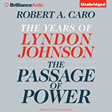 The Passage of Power: The Years of Lyndon Johnson (       UNABRIDGED) by Robert A. Caro Narrated by Grover Gardner