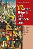 Ritter, Mönch und Bauersleut: Eine unterhaltsame Geschichte des Mittelalters - Dieter Breuers
