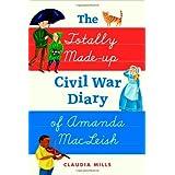 The Totally Made-up Civil War Diary of Amanda MacLeish ~ Claudia Mills