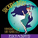 Sucking Bites: San Francisco Vampires, Series #3 Audiobook by Jessica McBrayer Narrated by Valerie Gilbert
