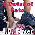 A Twist of Fate   J.D. Faver