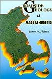 Roadside Geology of Massachusetts (Roadside Geology Series)