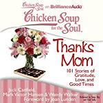 Chicken Soup for the Soul: Thanks Mom: 101 Stories of Gratitude, Love, and Good Times | Jack Canfield,Mark Victor Hansen,Wendy Walker,Joan Lunden (foreword)