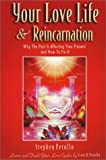 Your Love Life and Reincarnation: Why the Past Is Affecting Your Present and How to Fix It