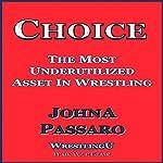 Choice: The Most Underutilized Asset in Wrestling: WrestlingU - Train Your Brain | JohnA Passaro