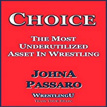 Choice: The Most Underutilized Asset in Wrestling: WrestlingU - Train Your Brain Audiobook by JohnA Passaro Narrated by Nicholas Wyatt