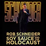 Soy Sauce and the Holocaust | Rob Schneider
