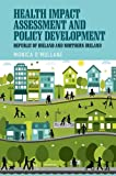 Monica O'Mullane Health Impact Assessment and Policy Development: The Republic of Ireland and Northern Ireland
