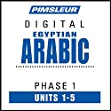 Arabic (Egy) Phase 1, Unit 01-05: Learn to Speak and Understand Egyptian Arabic with Pimsleur Language Programs  by Pimsleur