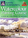 img - for Alwyn Crawshaw's Watercolour Painting Course: A Step-by-step Guide to Success book / textbook / text book
