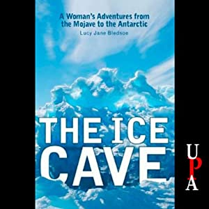 The Ice Cave: A Woman's Adventures from the Mohave to the Antarctic | [Lucy Jane Bledsoe]