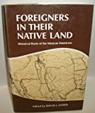 Foreigners in their native land: Historical roots of the Mexican Americans (0826302785) by Weber, David J