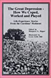 img - for The Great Depression: How We Coped, Worked and Played : Life-Experience Stories from the Carolinas' Piedmont book / textbook / text book