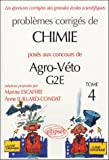 Problmes corrigs de chimie poss aux concours de Agro-Vto G2E : Tome 4