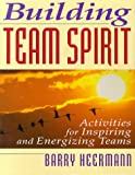 Building Team Spirit: Activities for Inspiring and Energizing Teams