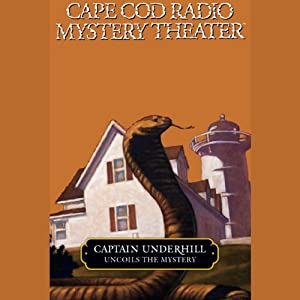Cape Cod Radio Mystery Theater: Captain Underhill Uncoils the Mystery (Dramatized) | [Steven Thomas Oney]