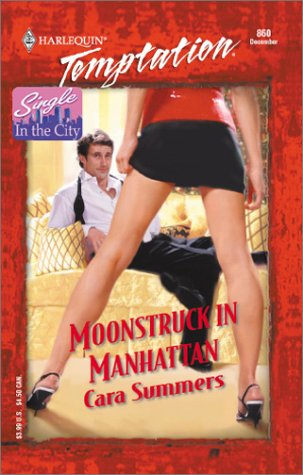 Moonstruck In Manhattan (Single In The City) (Harlequin Temptation), Cara Summers