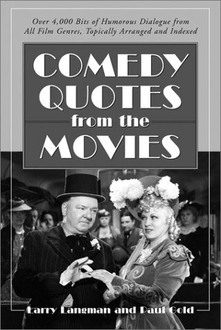 Comedy Quotes from the Movies: Over 4,000 Bits of Humorous Dialogue from All Film Genres, Topically Arra  Nged and Indexed (McFarland Classics)
