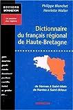 echange, troc Philippe Blanchet - Dictionnaire du français régional de Haute-Bretagne: De Vannes à Saint-Malo, de Nantes à Saint-Brieuc