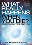 What Really Happens When You Die?: Co...