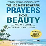 The 100 Most Powerful Prayers for Beauty: Replace Inner Struggle and Let Your Stunning Smile Shine | Toby Peterson