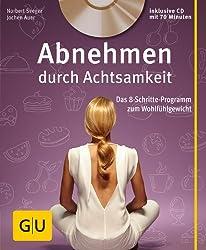 Abnehmen durch Achtsamkeit (mit CD): Das 8-Schritte-Programm zum Wohlfühlgewicht (GU Multimedia)
