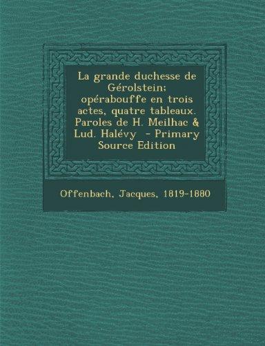 La grande duchesse de Gérolstein; opérabouffe en trois actes, quatre tableaux. Paroles de H. Meilhac & Lud. Halévy