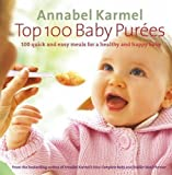Annabel Karmel Top 100 Baby Purees: 100 quick and easy meals for a healthy and happy baby by Karmel, Annabel (2005)