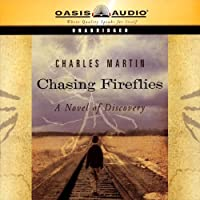 Chasing Fireflies (       UNABRIDGED) by Charles Martin Narrated by Andrew Peterson