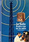 img - for La Radio, Rendez-vous sur les ondes book / textbook / text book