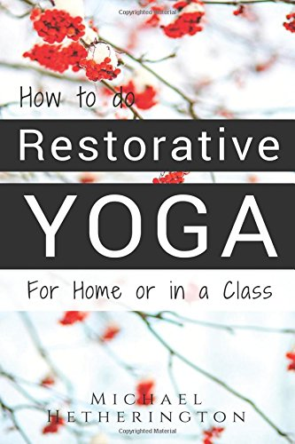 How To Do Restorative Yoga: For Home Or In A Class