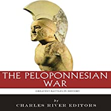 The Greatest Battles in History: The Peloponnesian War (       UNABRIDGED) by Charles River Editors Narrated by Doron Alon
