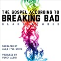The Gospel According to Breaking Bad (       UNABRIDGED) by Blake Atwood Narrated by Alex Hyde-White