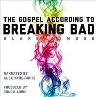 The Gospel According to Breaking Bad Hörbuch von Blake Atwood Gesprochen von: Alex Hyde-White