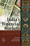 Indian's Financial Markets: An Insider's Guide to How the Markets Work
