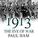 1913: The Eve of War (       UNABRIDGED) by Paul Ham Narrated by Christopher Oxford