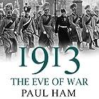 1913: The Eve of War Hörbuch von Paul Ham Gesprochen von: Christopher Oxford
