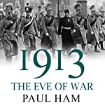 1913: The Eve of War | Paul Ham