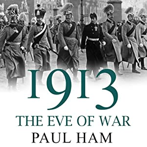 1913: The Eve of War | [Paul Ham]
