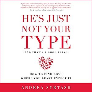 He's Just Not Your Type (And That's a Good Thing): How to Find Love Where You Least Expect It Audiobook by Andrea Syrtash Narrated by Andrea Syrtash