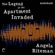 The Legend of the Apartment Invaded: The Book of Lost Urban Legends, Volume 1 Audiobook by Angela Riteman Narrated by Jenny Hammond