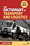 The Dictionary of Transport and Logistics (0749435712) by Lowe, David