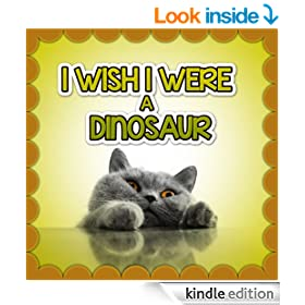 Children Book : I Wish I Were a DINOSAUR (Great Book for Children) (Ages 4 - 9)(Bedtime Story) (Animal Habitats and Books for Early/Beginner Readers)