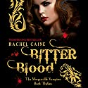 Bitter Blood: Morganville Vampires, Book 13 (Unabridged) Audiobook by Rachel Caine Narrated by Katherine Fenton